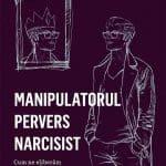 Relatii toxice - Manipulatorul pervers narcisist